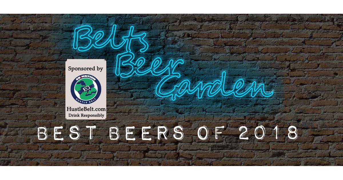 Belt's Beer Garden: Best Beers of 2018 - Hustle Belt
