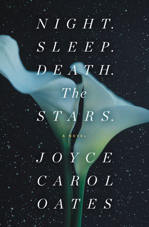 "Joyce Carol Oates 's ""Night. Sleep. Death. The Stars."""