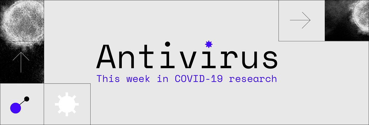 Antivirus: This week in COVID-19 research