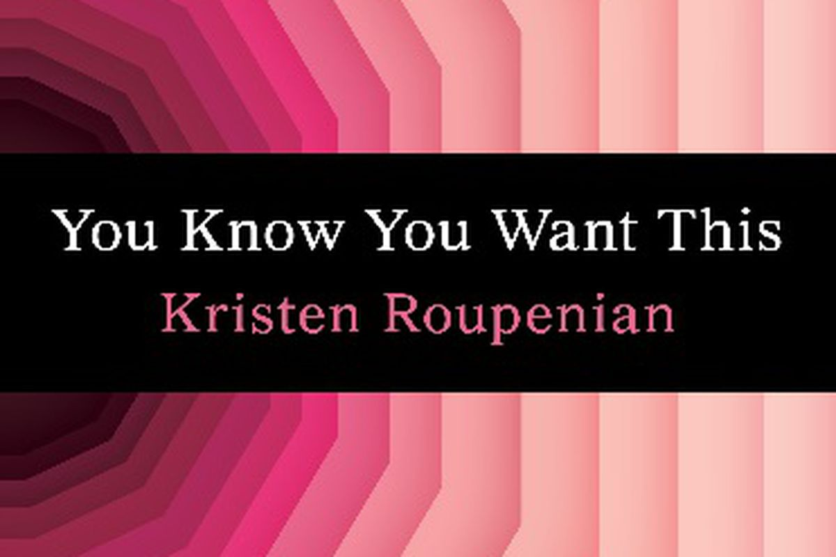 You Know You Want This by Kristen Roupenian