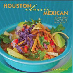 Houston Classic Mexican Recipes (Pelican, 2011)