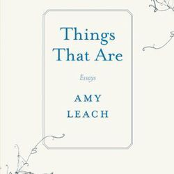 """<b>The Book:</b> <a href=""""http://www.wordbookstores.com/book/9781571313515"""">Things That Are</a> by Amy Leach<br> <b>Picked By:</b> Emily Pullen, <a href=""""http://ny.racked.com/archives/2014/07/11/word_bookstore.php"""">Word Bookstore</a><br> <b>The Recommen"""