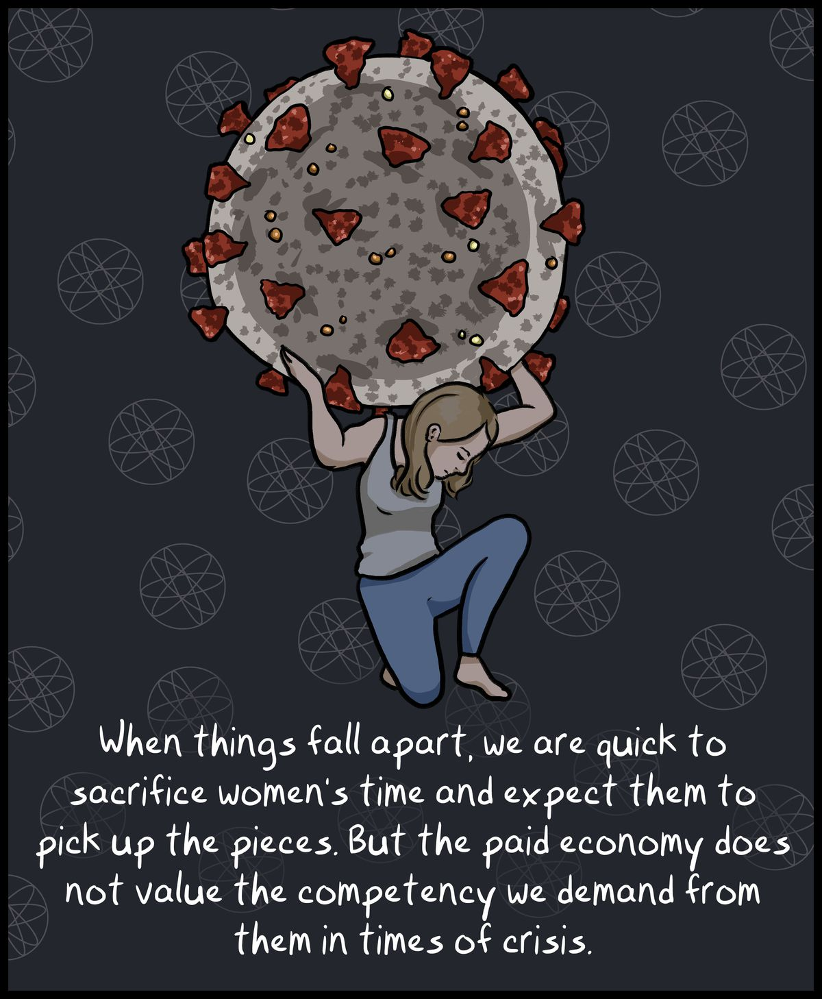 When things fall apart, we are quick to sacrifice women's time and expect them to pick up the pieces. But the paid economy does not value the competency we demand from them in times of crisis.