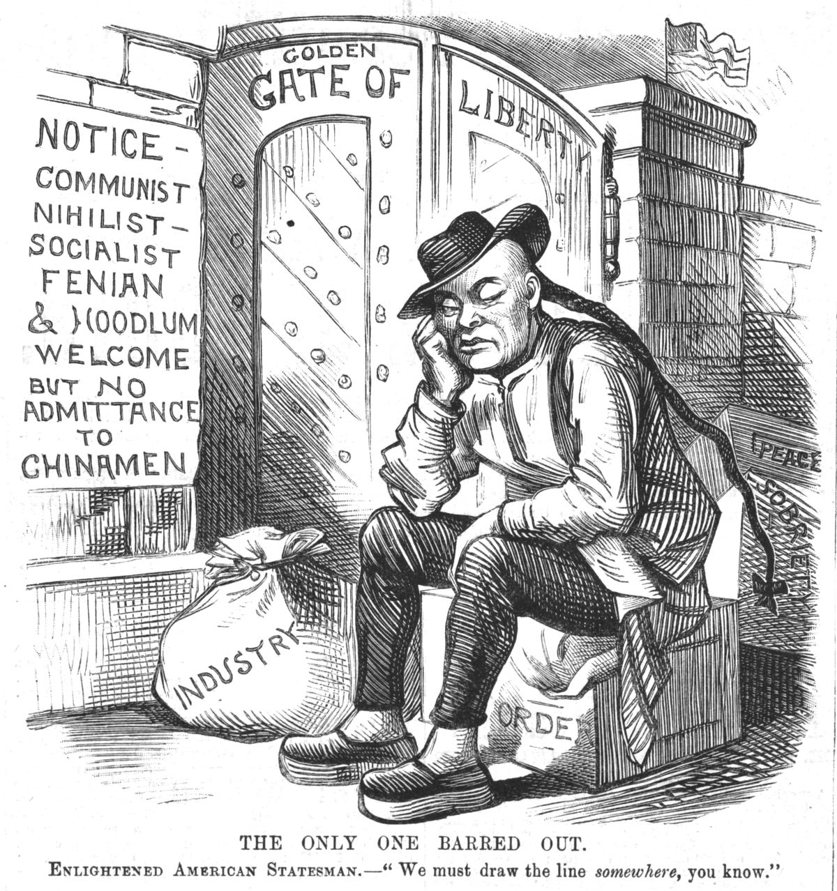"""In a cartoon from 1888, a Chinese man sits outside the gate of liberty beside a sign that reads """"Notice: communist, nihilist, socialist, Xenia, and hoodlum welcome but no admittance to Chinamen."""""""