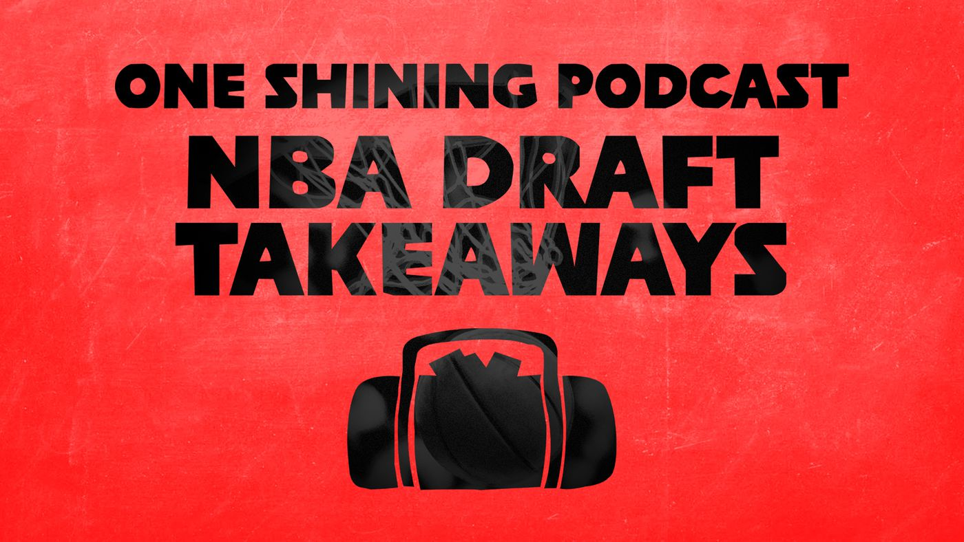 NBA Draft Takeaways With 'One Shining Podcast'