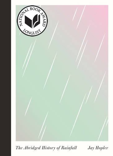 The Abridged History of Rainfall by Jay Hopler