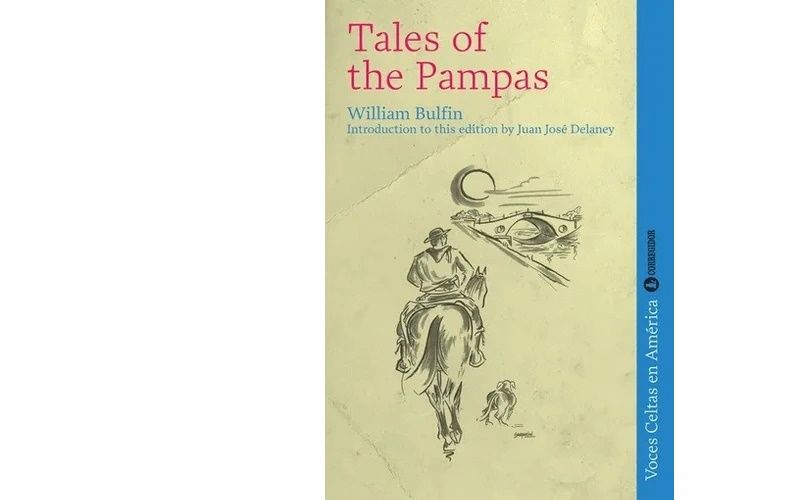 'Tales of the Pampas', a 1900 book of short stories written by William Bulfin, telling of life as a gaucho
