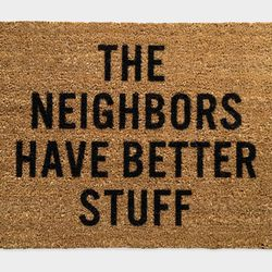 """""""The Neighbors Have Better Stuff"""" Doormat by Reed Wilson, $50"""