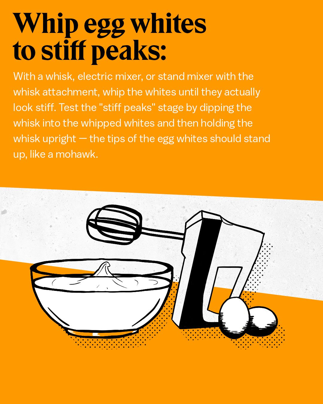 """Whip egg whites to stiff peaks: With a whisk, electric mixer, or stand mixer with the whisk attachment, whip the whites until they actually look stiff. Test the """"stiff peaks"""" stage by dipping the whisk into the whipped whites and then holding the whisk up"""