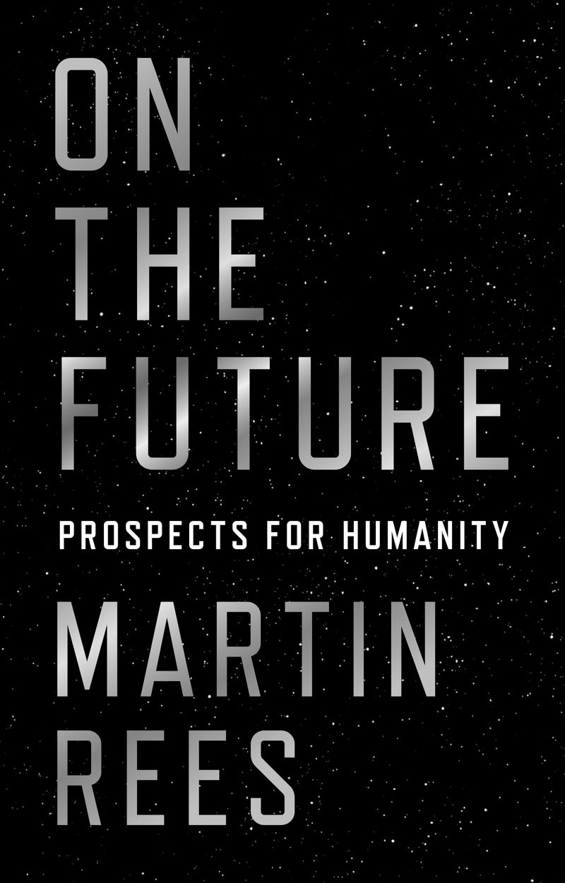 On_the_Future Cosmologist Martin Rees gives humanity a 50-50 chance of surviving the 21st century