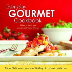 """Everyday Gourmet Cookbook"" is Alice Osborne, Jeanne Wolfley and Kaycee Leishman's creation."