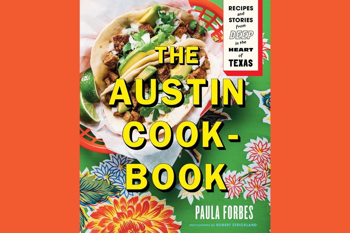 the austin cookbook is a food love letter to the city