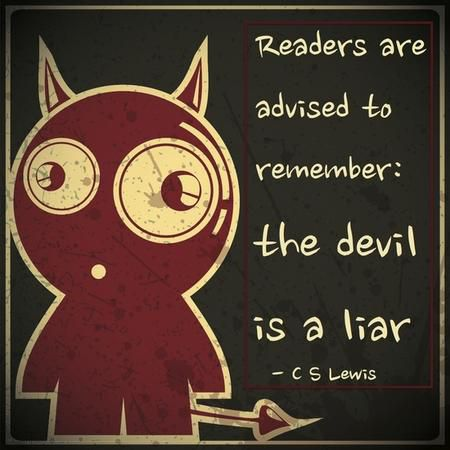 """Readers are advised to remember that the devil is a liar."" — C.S. Lewis"