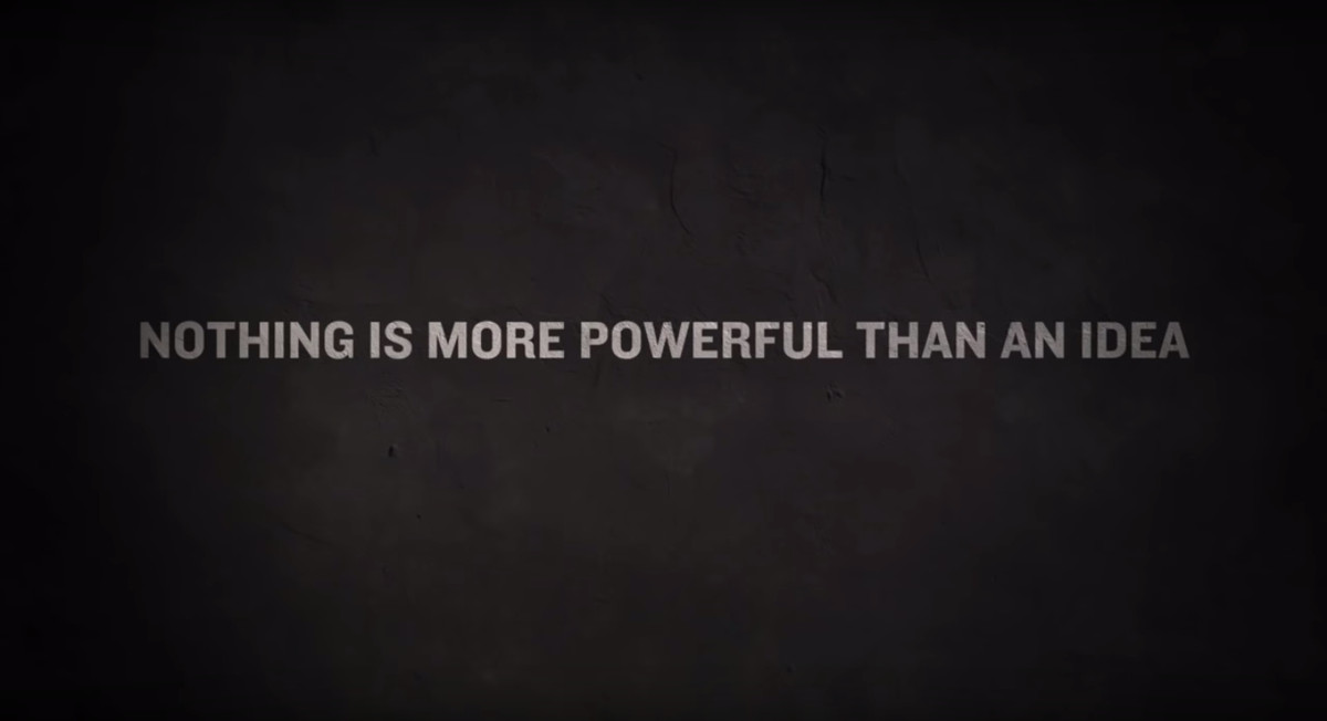 """""""Nothing is more powerful than an idea"""""""