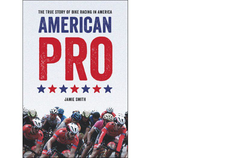 American Pro is written by Jamie Smith and published by VeloPress