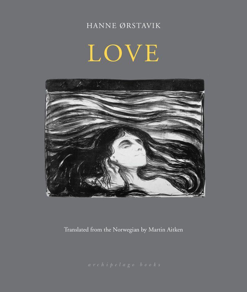 Love by Hanne Ørstavik, translated by Martin Aitken