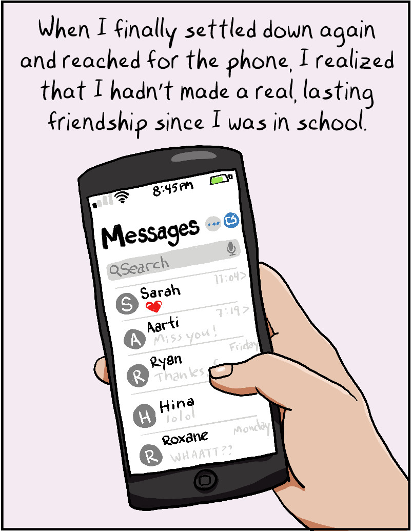 When I finally settled down again and reached for the phone, I realized that I hadn't made a real, lasting friendship since I was in school.