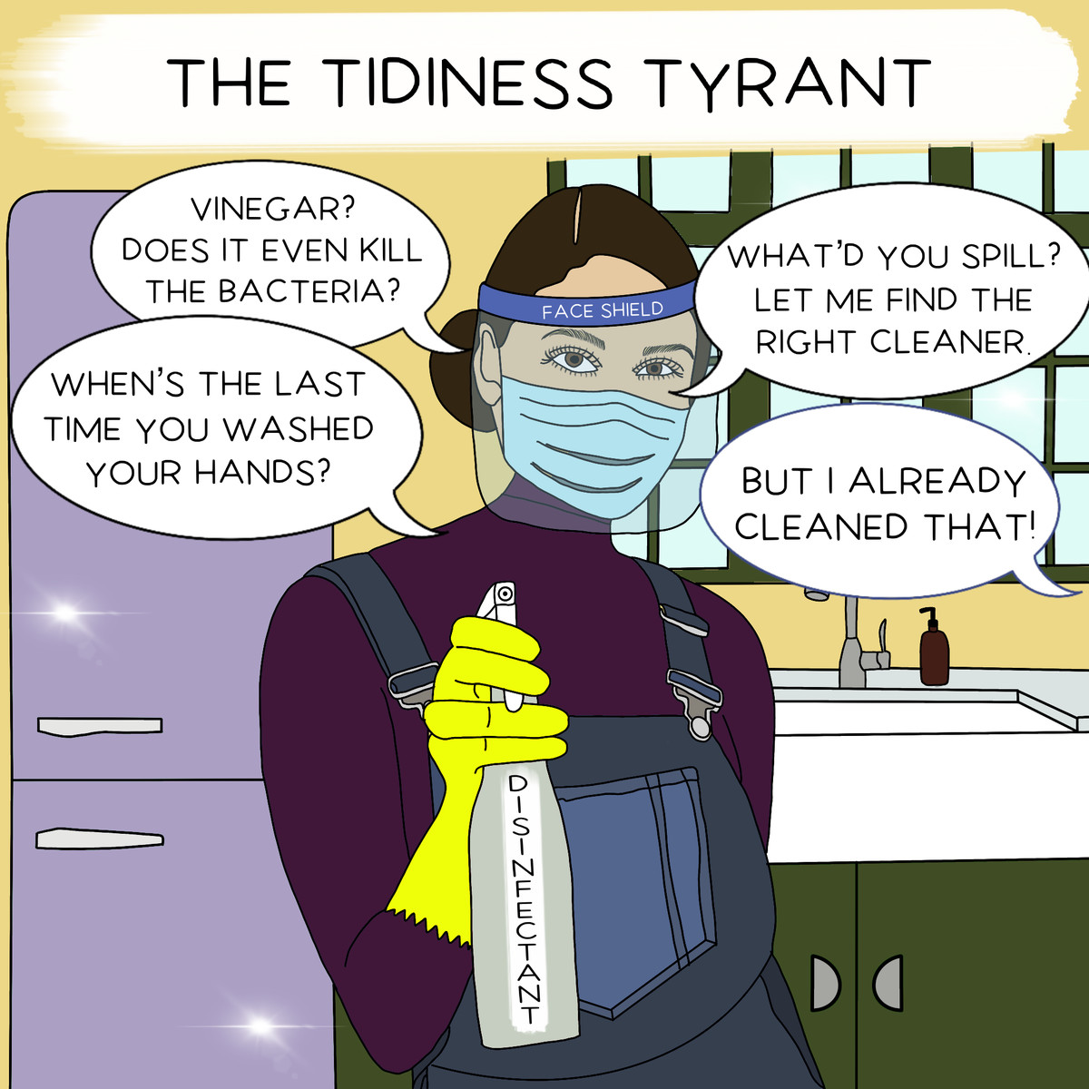 """""""The Tidiness Tyrant"""" wears a mask and face shield and rubber gloves while holding a bottle of disinfectant, saying """"When's the last time you washed your hands?"""""""