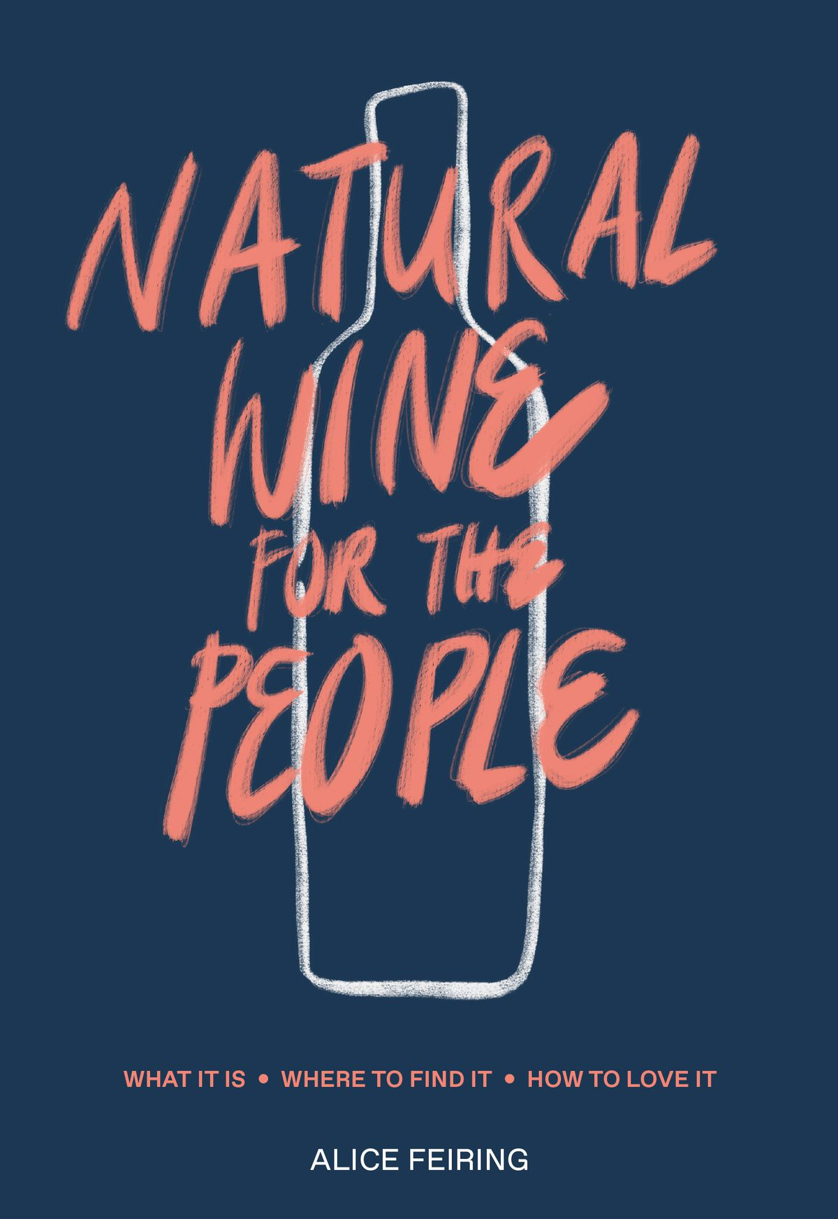 """Navy blue book cover with """"Natural Wine for the People"""" written in big, authoritative coral-colored scribbles, over a white outline of a wine bottle"""