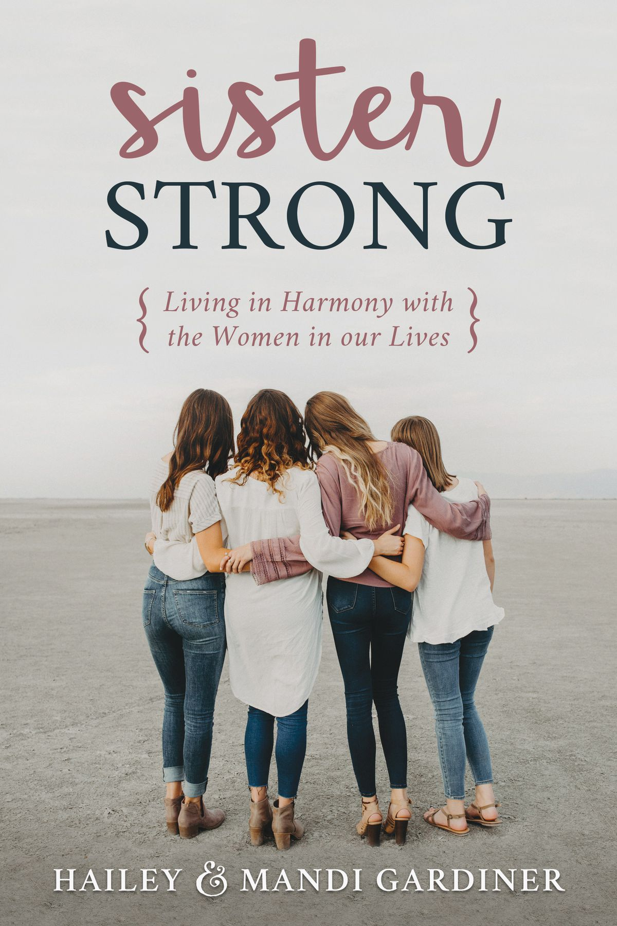 """""""Sister Strong: Living in Harmony With the Women in Our Lives"""" is by Hailey and Mandi Gardiner."""