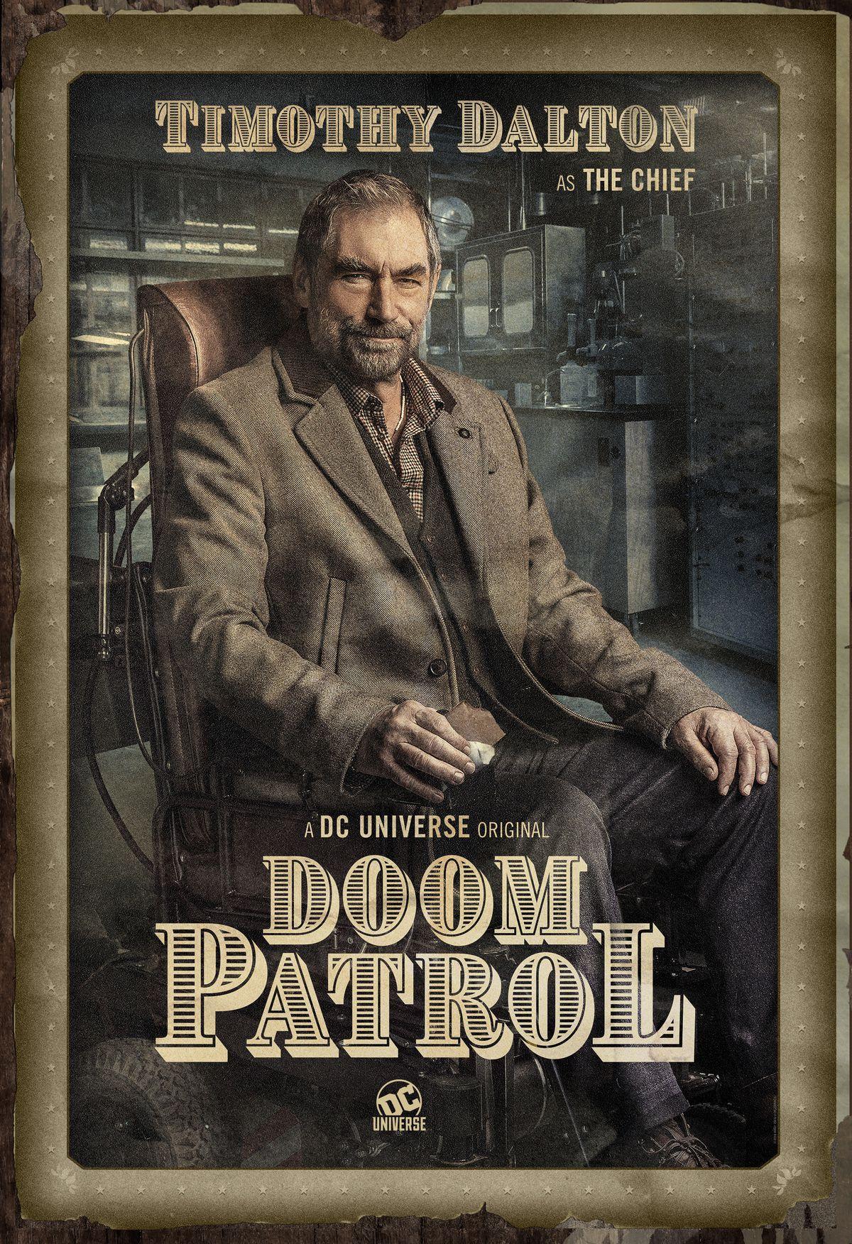 Timothy Dalton as the wheelchair-using Chief of the Doom Patrol.