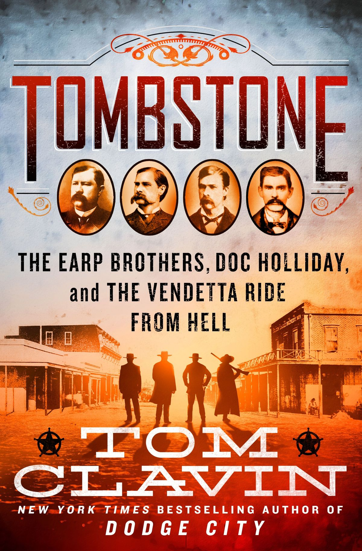 """""""Tombstone: The Earp Brothers, Doc Holliday, and the Vendetta Ride From Hell"""" by Tom Clavin."""