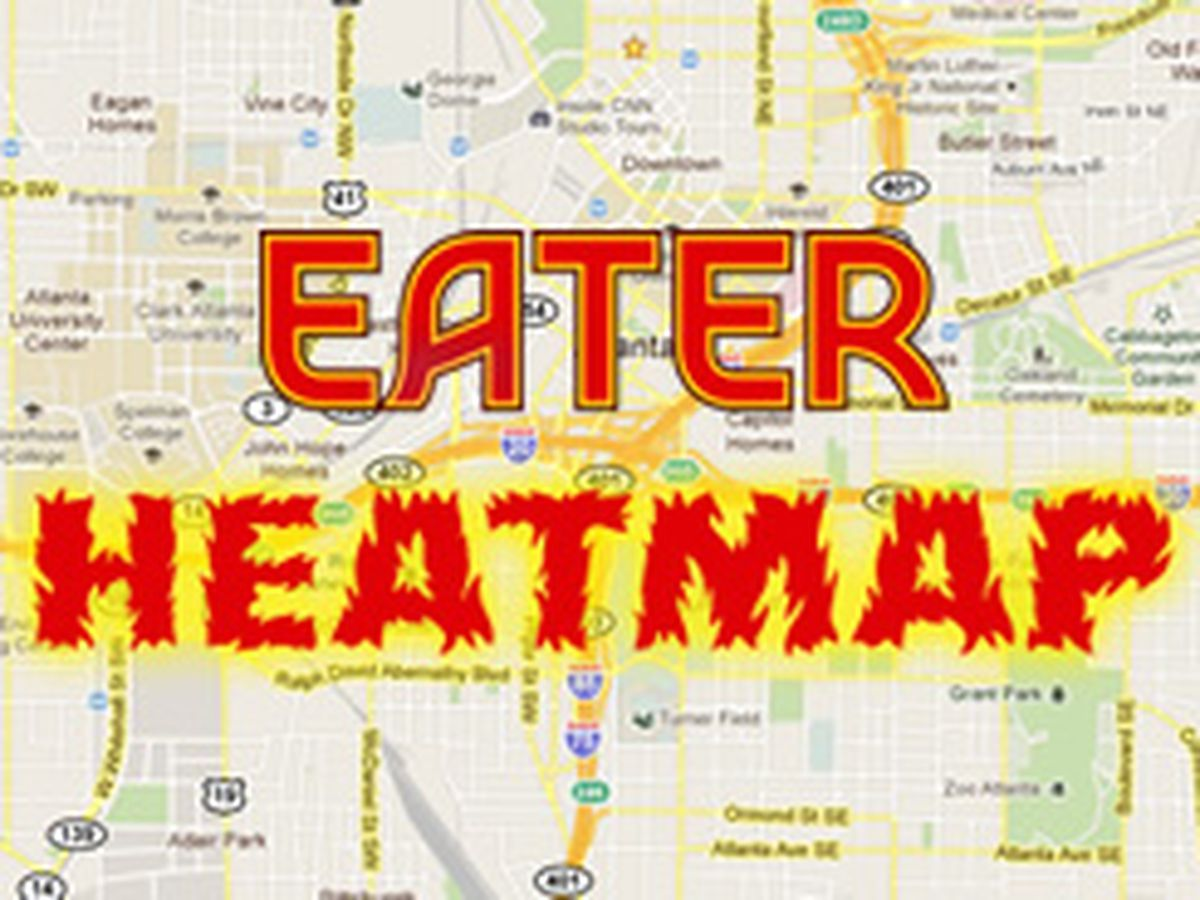 Eater Heat Map Updating the Eater Heatmap: Where to Eat Right Now   Eater Atlanta Eater Heat Map