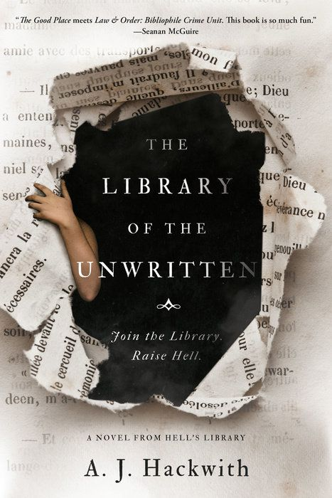 """the cover for The Library of the Unwritten; it appears to be a page to a book, but the middle part is ripped open, a hand peeking through. the title is printed in this dark gap, along with the words """"Join the library, raise hell"""""""