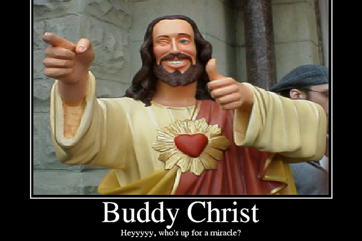 I love the Buddy Christ. I even have a small Buddy Christ Statue and a shirt.
