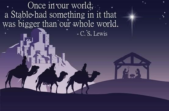 """Once in our world, a stable had something in it that was bigger than our whole world."" — C.S. Lewis"