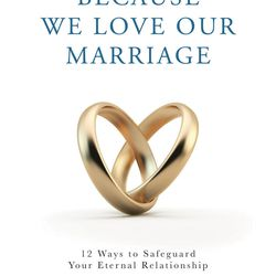 """""""Because We Love Our Marriage"""" is by Gary and Joy Lundberg."""