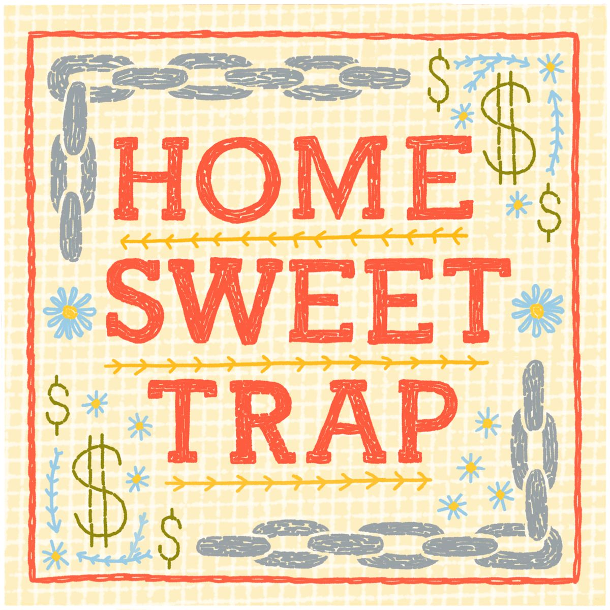 """A handmade looking cross stitch design that reads """"Home Sweet Trap"""". Decorative elements of chains and dollar signs form a border around the lettering. Illustration."""