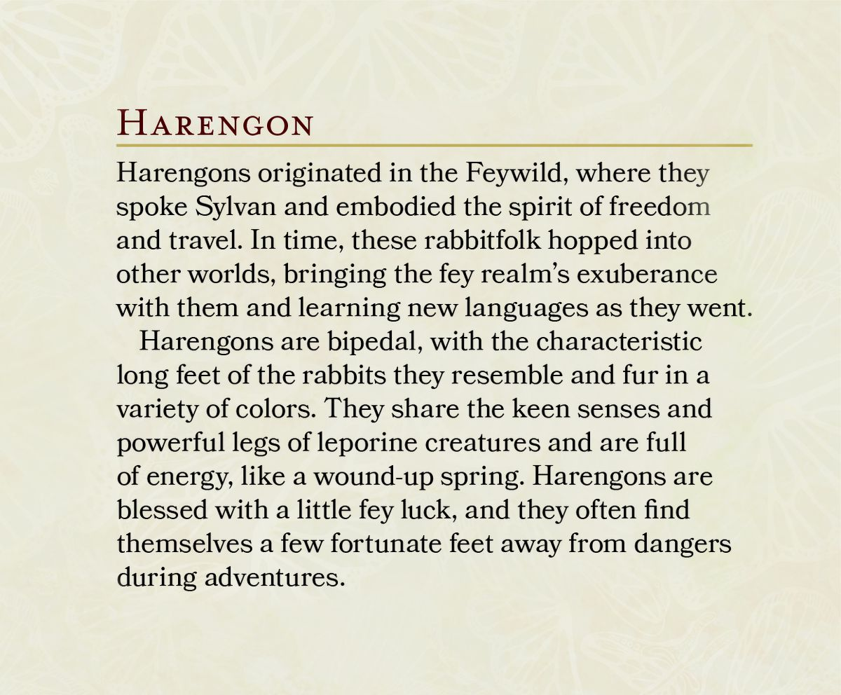 A snipped of text: Harengons originated in the Feywild, where they spoke Sylvan and embodied the spirit of freedom and travel. In time, these rabbitfolk hopped into other worlds, bringing the fey realm's exuberance with them and learning new languages as they went. [...] They share the keen senses and powerful legs of lporine creatures and are full of energy, like a wound-up spring. Harengons are blessed with fey luck.
