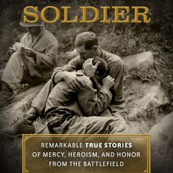 """""""Compassionate Soldier: Remarkable True Stories of Mercy, Heroism and Honor from the Battlefield"""" is by Jerry Borrowman."""