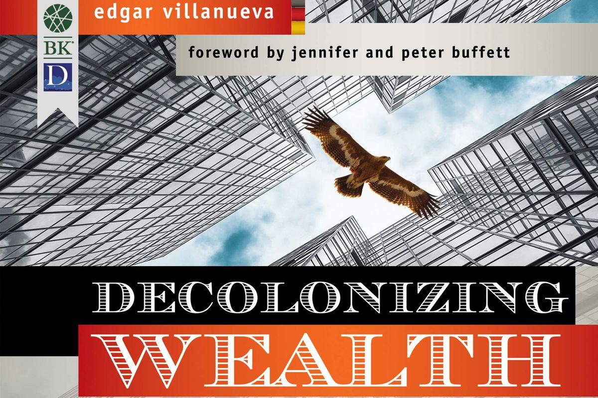 Edgar Villanueva's book, Decolonizing Wealth.