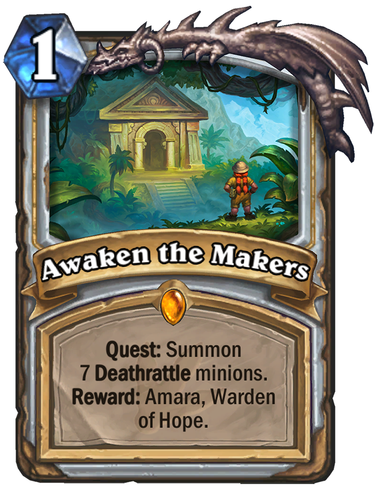 """This Hearthstone card is titled """"Awaken the Makers."""" The text reads """"Quest: Summon 7 Deathrattle minions. Reward: Amara, Warden of Hope."""" The mana cost is listed as 1, and the picture features an adventurer standing in front of a ravine, with some temple-"""