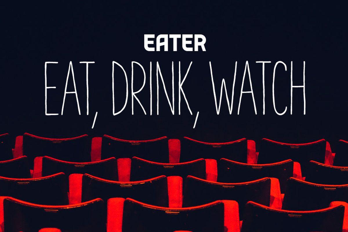 eat drink watch