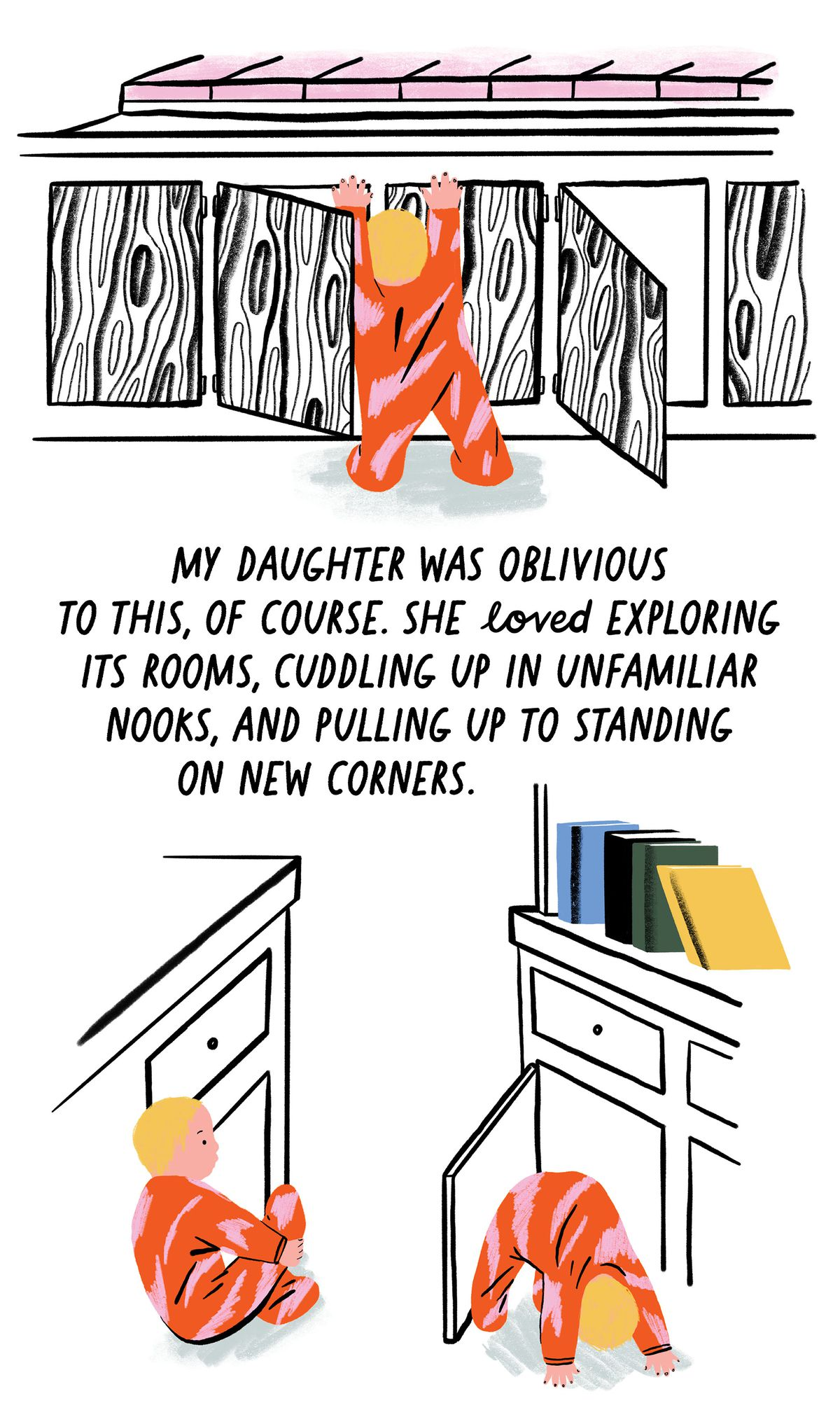 My daughter was oblivious to this, of course. She loved exploring its rooms, cuddling up in unfamiliar nooks, and pulling up to standing on new corners.