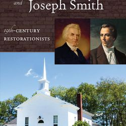 """""""Alexander Campbell and Joseph Smith: 19th-Century Restorationists"""" is by RoseAnn Benson."""