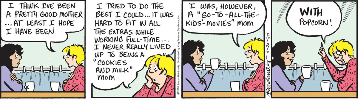 """Two women at a cafe discuss motherhood. """"I've never really lived up to being a 'cookies and milk' mom,"""" one says. """"I was, however a 'go-to-all-the-kids'-movies' mom. With popcorn!"""" in the 5/20/20 strip of """"Between Friends."""""""