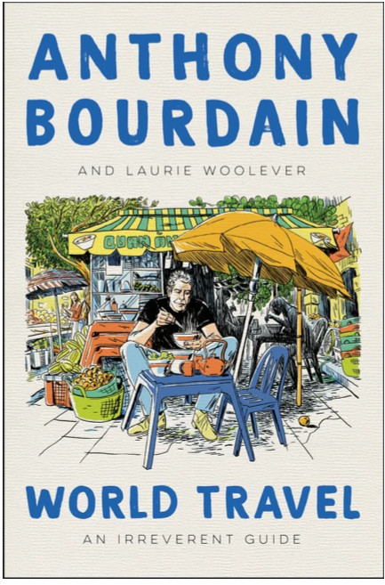 'World Travel: An Irreverent Guide' by Anthony Bourdain and Laurie Woolever.