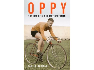 Oppy - The Life of Sir Hubert Opperman, by Daniel Oakman, is published by Melbourne Books