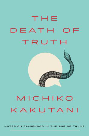 """<a href=""""https://www.penguinrandomhouse.com/books/573029/the-death-of-truth-by-michiko-kakutani/"""" target=""""_blank"""" rel=""""noopener"""">Click here to read an excerpt.</a>"""