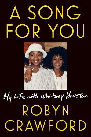"""""""A Song for You: My Life with Whitney Houston'by Robyn Crawford."""