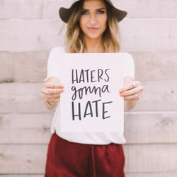 Haters Gonna Hate print, $14