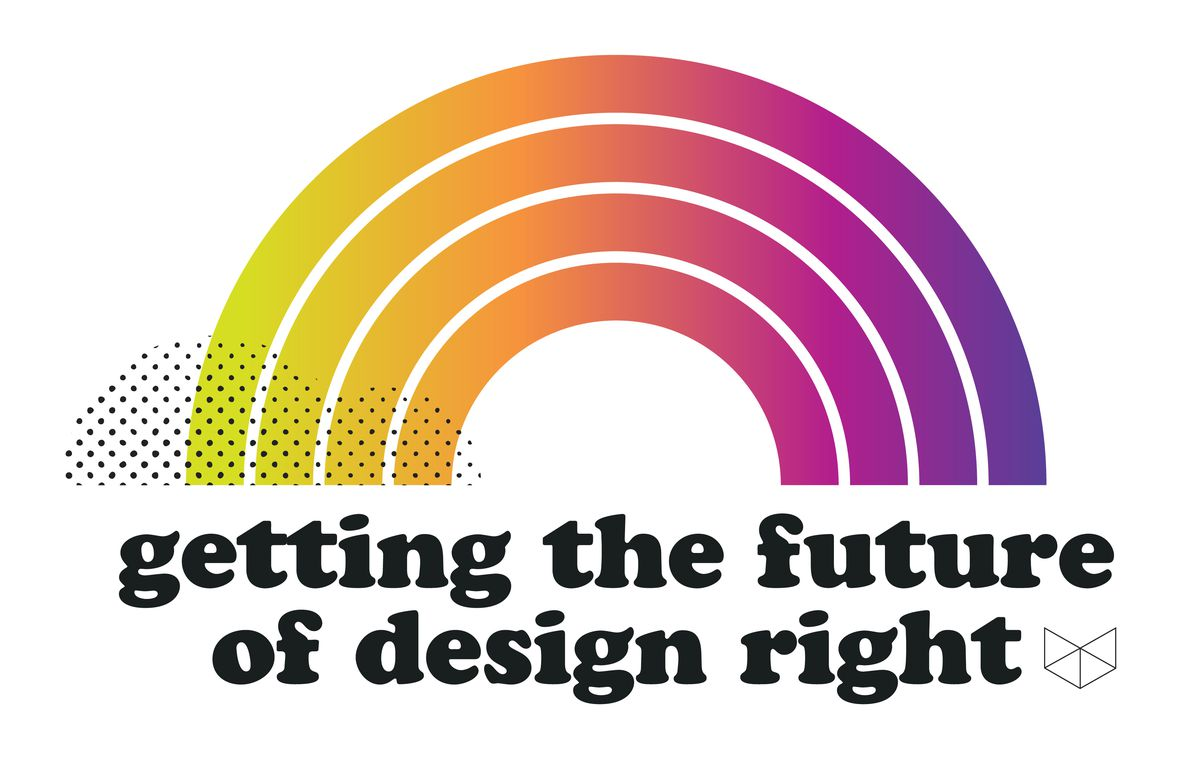 """A rainbow that says """"Getting the Future of Design Right"""""""