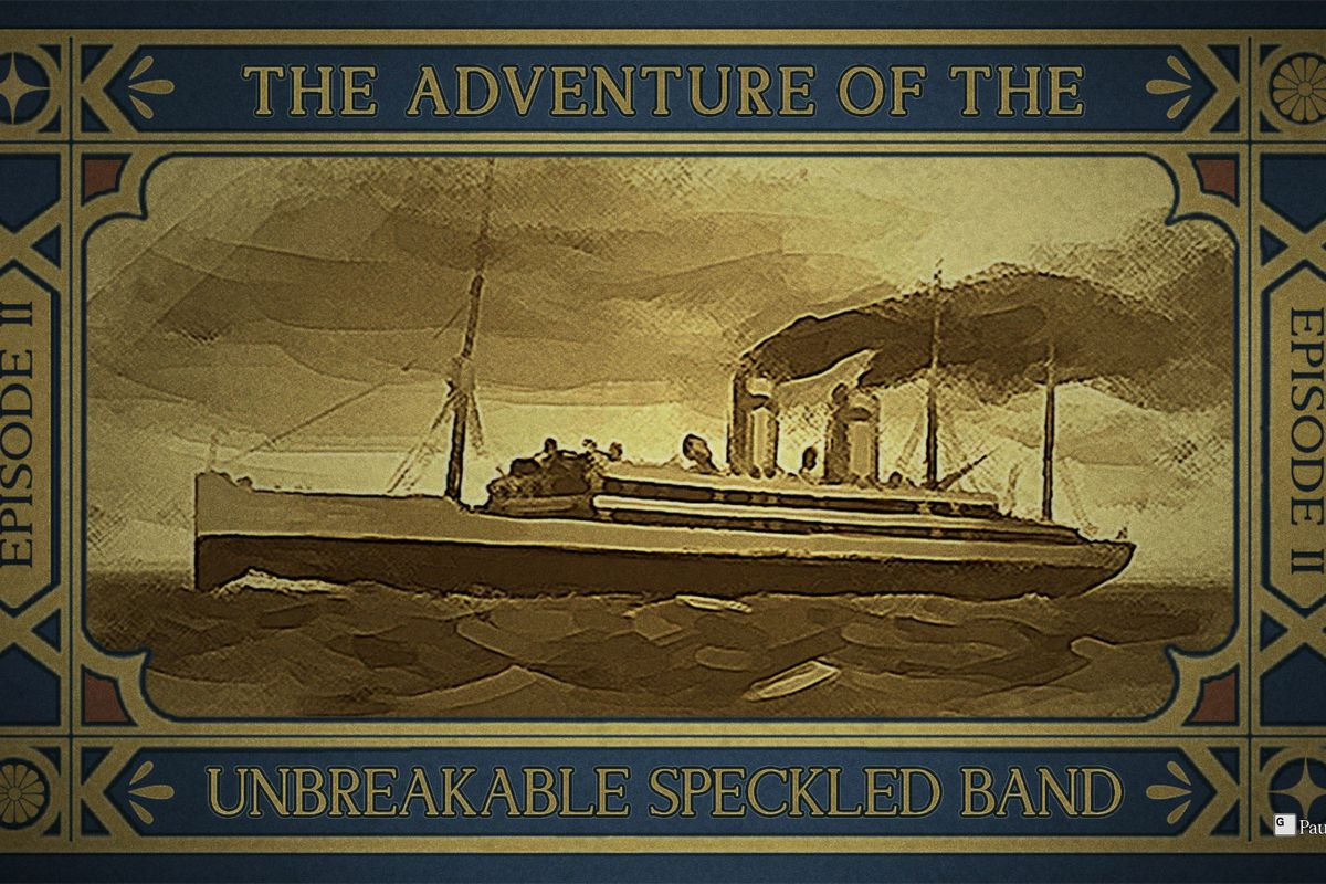 """A sepia-toned image of a large boat, with the text """"The adventure of the unbreakable speckled band"""" on the edges"""