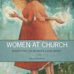 """""""Women at Church: Magnifying LDS Women's Local Impact"""" is by Neylan McBaine."""