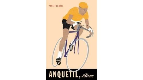 Anquetil, Alone - Paul Fournel