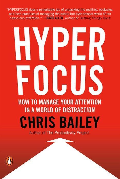 Hyperfocus book: Chris Bailey on attention, productivity